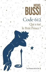 Michel Bussi - Code 612 - Qui a tué le Petit Prince ?.