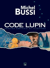 Michel Bussi - Code Lupin - Version enrichie et illustrée.