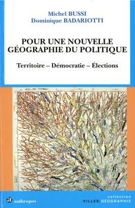 Michel Bussi et Dominique Badariotti - Pour une nouvelle géographie du politique - Territoire, démocratie, élections.