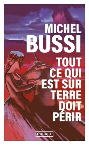 Michel Bussi - Tout ce qui est sur Terre doit périr - La dernière licorne.