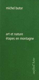 Michel Butor - Art et nature - Etapes en montagne.