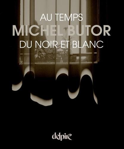 Michel Butor - Au temps du noir et blanc.