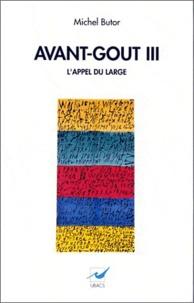 Michel Butor - Avant-goût Tome 3 : L'Appel du large.