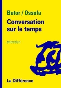 Michel Butor et Carlo Ossola - Conversation sur le temps.