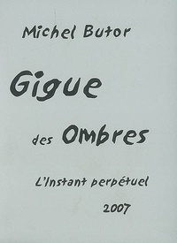Michel Butor - Gigue des ombres.