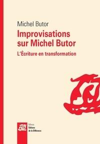 Michel Butor - Improvisations sur Michel Butor - L'Ecriture en transformation.