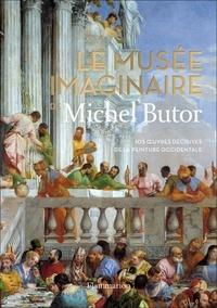 Michel Butor - Le musée imaginaire de Michel Butor - 105 oeuvres décisives de la peinture occidentale.
