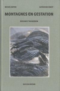 Michel Butor et Catherine Ernst - Montagnes en gestation - Edition bilingue français-allemand.