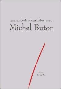 Michel Butor et Patrick Longuet - Quarante trois artistes avec Michel Butor.