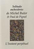 Michel Butor et Paul de Pignol - Solitudes enchevêtrées.