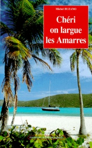 Michel Buzano - Chéri, on largue les amarres.