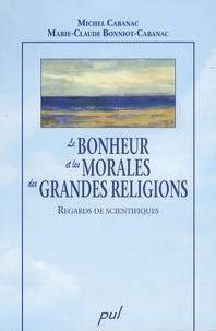 Michel Cabanac et Marie-Claude Bonniot-Cabanac - Le bonheur et les morales des grandes religions - Regards de scientifiques.
