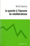 Michel Cabannes - La gauche à l'épreuve du néolibéralisme - De la social-démocratie au social-libéralisme.