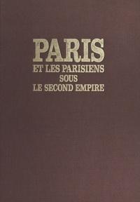 Michel Cabaud et Eliette Cabaud - Paris et les parisiens sous le Second Empire.