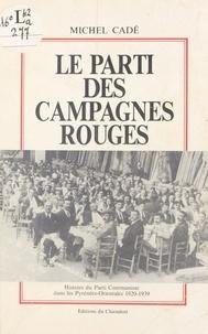 Michel Cadé et Jean Sagnes - Le parti des campagnes rouges : histoire du Parti communiste dans les Pyrénées-Orientales.
