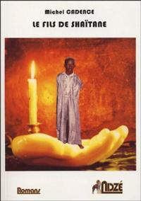 Michel Cadence - Le fils de Shaïtane.