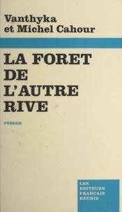 Michel Cahour et Vanthyka Cahour - La forêt de l'autre rive.