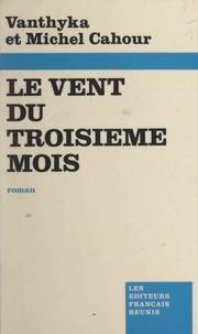 Michel Cahour et Vanthyka Cahour - Le vent du troisième mois.