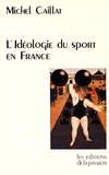Michel Caillat - L'idéologie du sport en France depuis 1880 - (Race, guerre et religion).