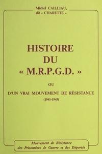 Michel Cailliau (Charette) - Histoire du M.R.P.G.D. ou d'un vrai mouvement de Résistance, 1941-1945.