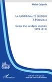 Michel Calapodis - La communauté grecque à Marseille - Genèse d'un paradigme identitaire (1793-1914).