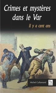 Michel Callamand - Crimes et mystères dans le Var il y a cent ans.