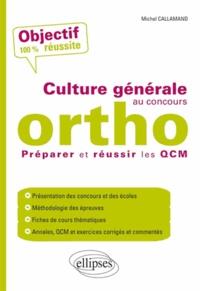 Michel Callamand - Culture générale au concours ortho - Préparer et réussir les QCM.