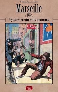 Michel Callamand - Marseille 1920 - Mystères et crimes il y a cent ans.