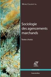 Michel Callon - Sociologie des agencements marchands - Textes choisis.