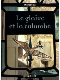 Michel Cals - Le glaive et la colombe.