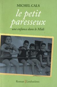 Michel Cals - Le petit paresseux - Une enfance dans le Midi.