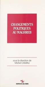 Michel Camau - Changements politiques au Maghreb.