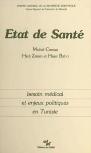 Michel Camau et Hédi Zaïem - État de santé : besoin médical et enjeux politiques en Tunisie.