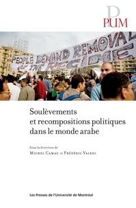 Michel Camau et Frédéric Vairel - Soulèvements et recompositions politiques dans le monde arabe.