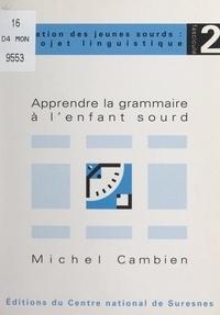Michel Cambien et Michel Laurent - Apprendre la grammaire à l'enfant sourd.