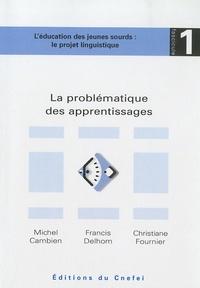 Michel Cambien et Francis Delhom - La problématique des apprentissages - L'éducation des jeunes sourds : le projet linguistique fascicule 1.