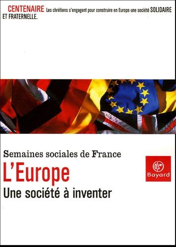 Michel Camdessus et  Collectif - L'Europe - Une société à inventer ; Centenaire des Semaines sociales de France, Actes de la LXXIXe session, Lille, Grand Palais, 23-26 septembre 2004.