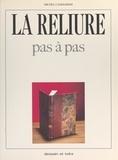 Michel Cammareri et Jean Touscoz - La reliure - Pas à pas.