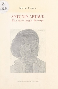 Michel Camus - Antonin Artaud, une autre langue du corps.