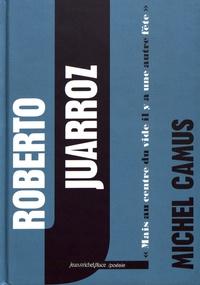 """Michel Camus - Roberto Juarroz - """"Mais au centre du vide il y a une autre fête""""."""
