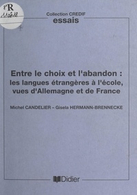 Michel Candelier et Gisela Hermann-Brennecke - Entre le choix et l'abandon - Les langues étrangères à l'école, vues d'Allemagne et de France.