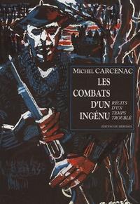 Michel Carcenac - Les combats d'un ingénu - Récits d'un temps troublé.