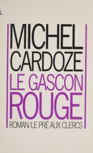 Michel Cardoze - Le Gascon rouge.