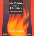 Michel Cardoze - Ma cuisine dans la cheminée. - Un théâtre du désir.