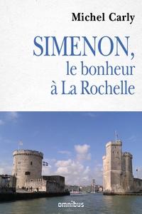 Michel Carly - Simenon, le bonheur à La Rochelle.