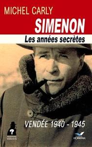 Michel Carly - Simenon, les années secrètes - Vendée 1940-1945.