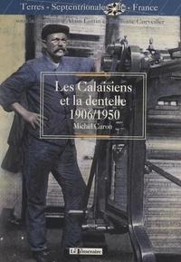 Michel Caron et Stéphane Curveiller - Les Calaisiens et la dentelle (1906-1950).