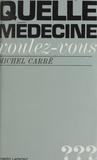 Michel Carré - Quelle médecine voulez-vous ?.