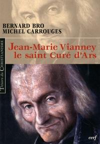 Michel Carrouges et Bernard Bro - Jean-Marie Vianney le saint Curé d'Ars.