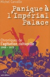 Michel Carvallo - Panique à l'Impérial Palace ! - Chroniques de l'agitation culturelle 1968-1975.
